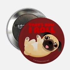 "THAT'S HOW I ROLL Pug 2.25"" Button"