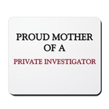 Proud Mother Of A PRIVATE INVESTIGATOR Mousepad