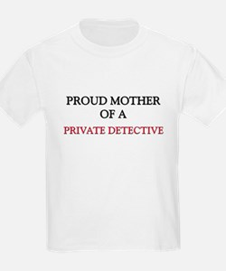 Proud Mother Of A PRIVATE DETECTIVE T-Shirt