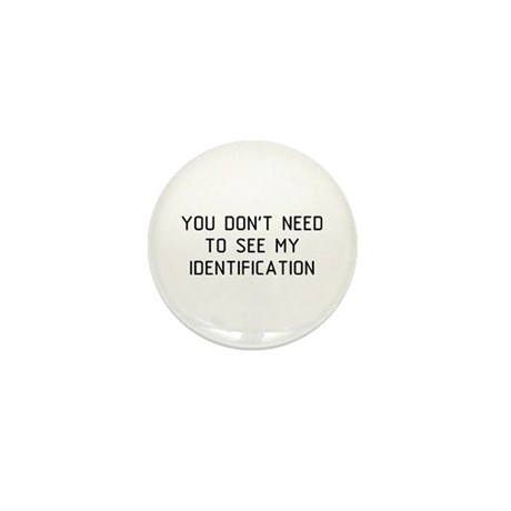 You Don't Need ID Mini Button