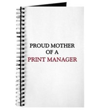 Proud Mother Of A PRINT MANAGER Journal