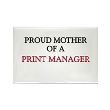 Proud Mother Of A PRINT MANAGER Rectangle Magnet (