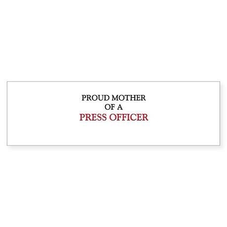 Proud Mother Of A PRESS OFFICER Bumper Sticker