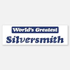 Worlds greatest Silversmith Bumper Bumper Bumper Sticker