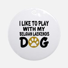 Play With Belgian Laekenois Designs Round Ornament