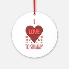 I Love to Shimmy Ornament (Round)