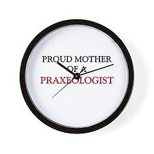 Proud Mother Of A PRAXEOLOGIST Wall Clock