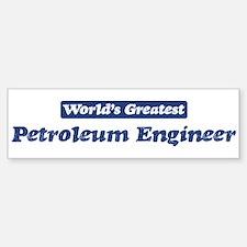 Worlds greatest Petroleum Eng Bumper Bumper Bumper Sticker