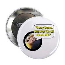 """Sorry Casey, but now it's all about me."" Button"