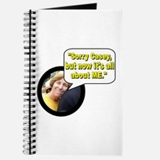 """""""Sorry Casey, but now it's all about me."""" Journal"""