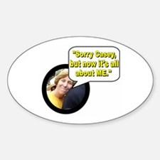 """Sorry Casey, but now it's all about me."" Decal"