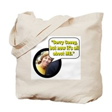 """""""Sorry Casey, but now it's all about me."""" Tote Bag"""