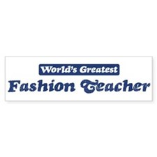 Worlds greatest Fashion Teach Bumper Bumper Sticker