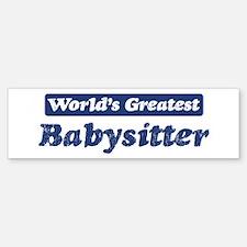 Worlds greatest Babysitter Bumper Bumper Bumper Sticker
