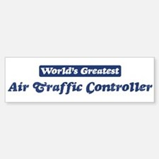 Worlds greatest Air Traffic C Bumper Bumper Bumper Sticker