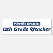 Worlds greatest 11th Grade Te Bumper Bumper Bumper Sticker