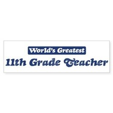 Worlds greatest 11th Grade Te Bumper Bumper Sticker