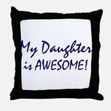 My Daughter is awesome Throw Pillow