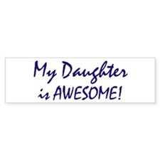 My Daughter is awesome Bumper Bumper Sticker