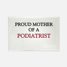 Proud Mother Of A PODIATRIST Rectangle Magnet