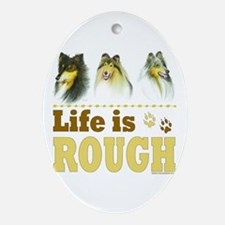 Life is Rough (Collie) Oval Ornament