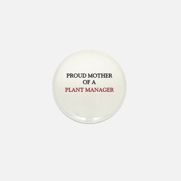 Proud Mother Of A PLANT MANAGER Mini Button