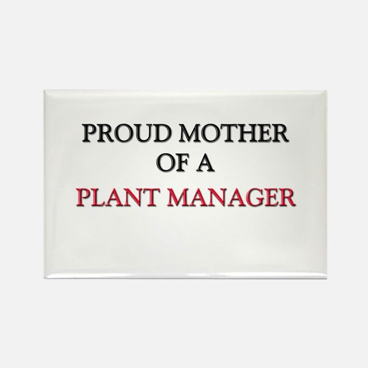 Proud Mother Of A PLANT MANAGER Rectangle Magnet