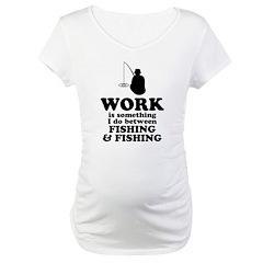 Work Is Something I Do Shirt