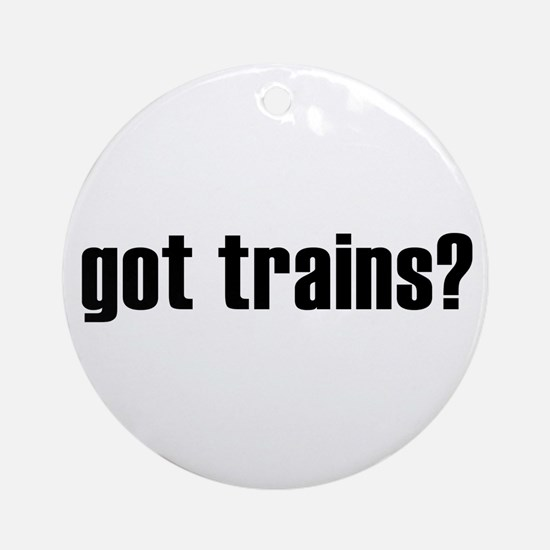 got trains? Ornament (Round)