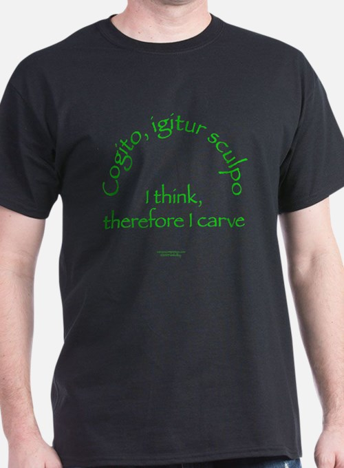 I Think, Therefore I Carve T-Shirt