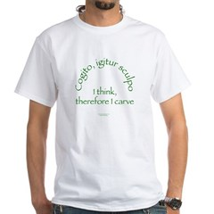I Think, Therefore I Carve White T-Shirt