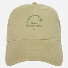 I Think, Therefore I Carve Baseball Baseball Cap