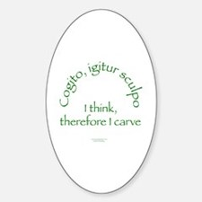 I Think, Therefore I Carve Oval Decal