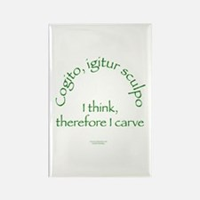 I Think, Therefore I Carve Rectangle Magnet