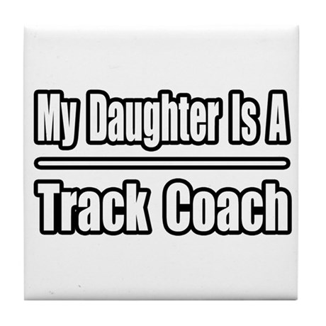 """My Daughter..Track Coach"" Tile Coaster"