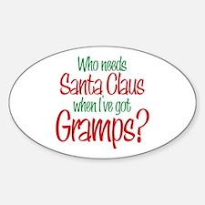 Who Needs Santa I've Got Gramps Oval Decal