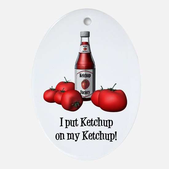 Ketchup on my Ketchup Oval Ornament