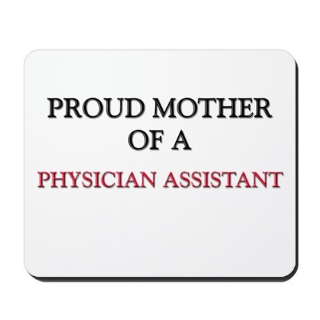 Proud Mother Of A PHYSICIAN ASSISTANT Mousepad