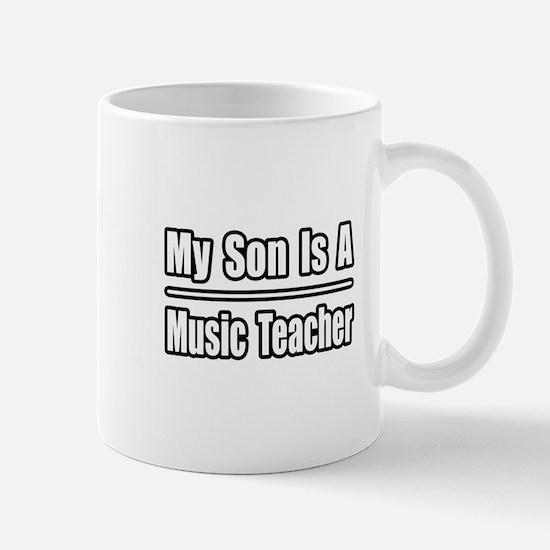 """My Son...Music Teacher"" Mug"