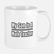 """My Son..Math Teacher"" Mug"