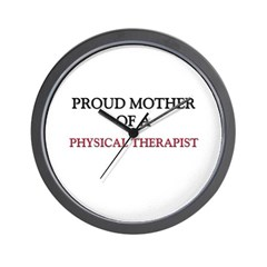 Proud Mother Of A PHYSICAL THERAPIST Wall Clock