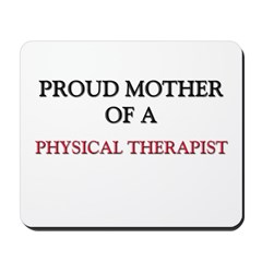 Proud Mother Of A PHYSICAL THERAPIST Mousepad