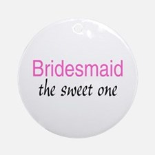Bridesmaid (The Sweet One) Ornament (Round)