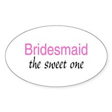 Bridesmaid (The Sweet One) Oval Decal