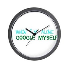 When I'm Alone I Google Myself Wall Clock