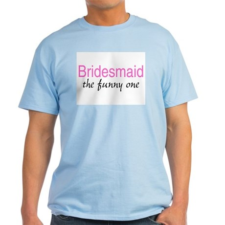 Bridesmaid (The Funny One) Light T-Shirt