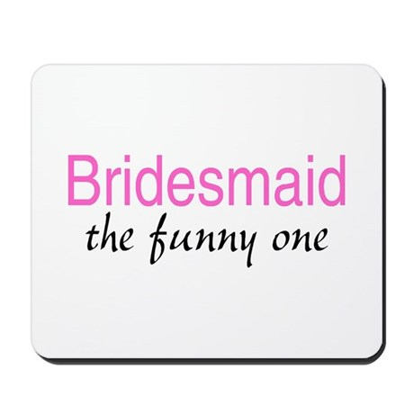Bridesmaid (The Funny One) Mousepad