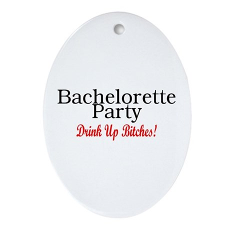 Bachelorette Party (Drink Up Bitches) Ornament (Ov
