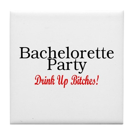 Bachelorette Party (Drink Up Bitches) Tile Coaster