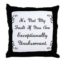 Exceptionally Unobservant Throw Pillow